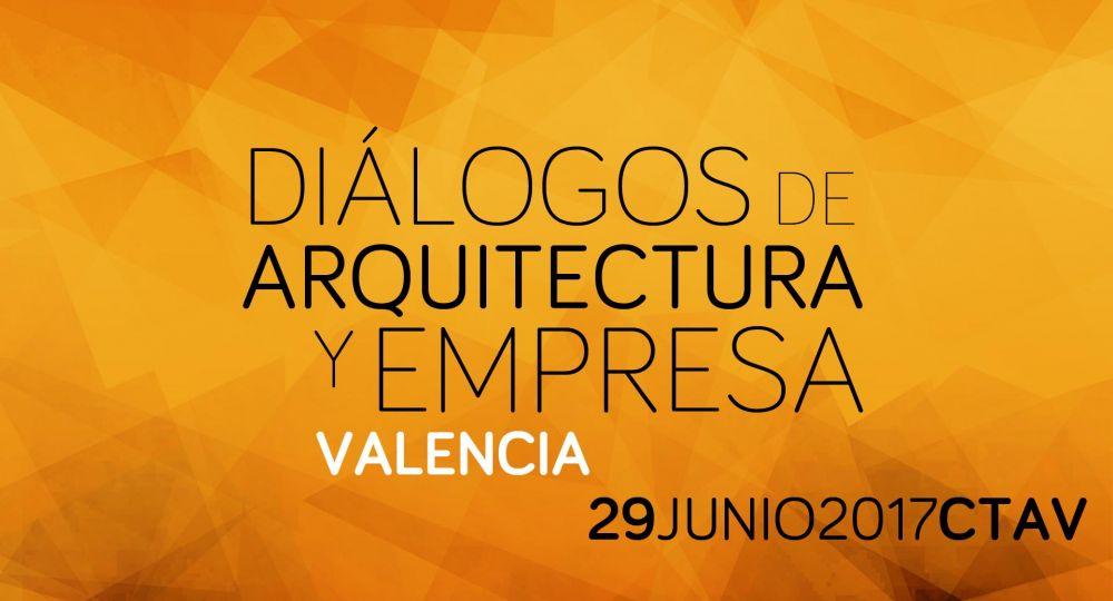 Diálogos de Arquitectura y Empresa en Valencia en colaboración con CTAV