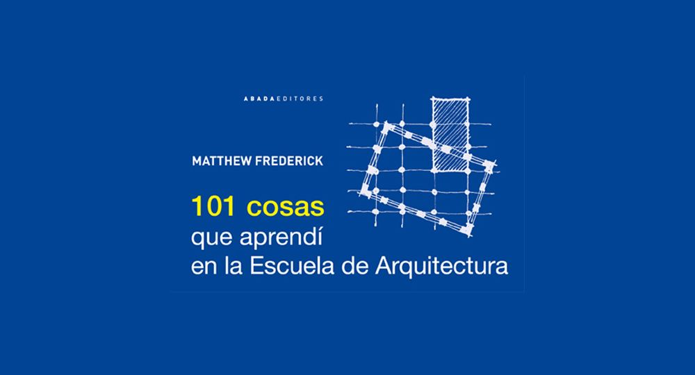 101 Cosas Que Aprendí En La Escuela De Arquitectura