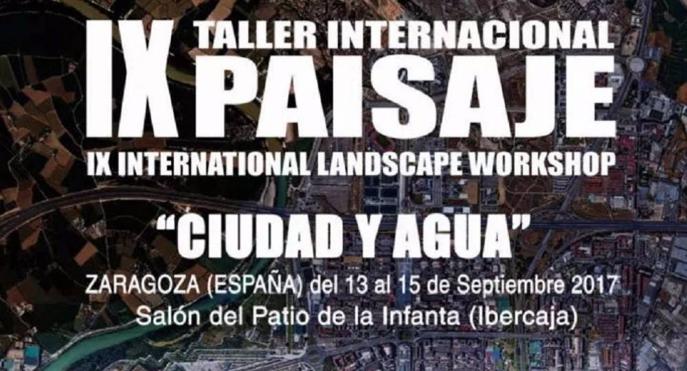 IX Taller Internacional de Paisaje. Zaragoza, 13-15 septiembre 2017
