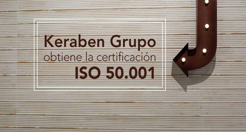 Keraben Grupo obtiene la certificación ISO 50.001 de Gestión Energética