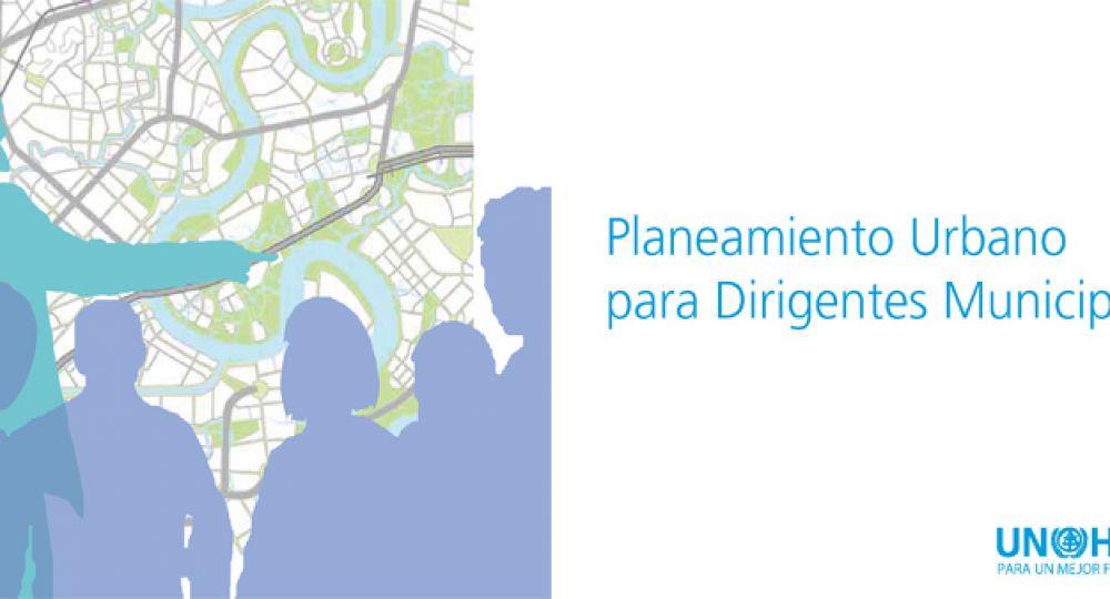 UN-Habitat. Planeamiento Urbano para Dirigentes Municipales.