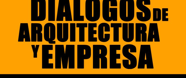 Próxima cita: Diálogos de arquitectura y empresa en Madrid