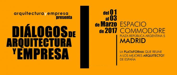 Diálogos de Arquitectura y Empresa, en Madrid,  1-3 Marzo 2017.